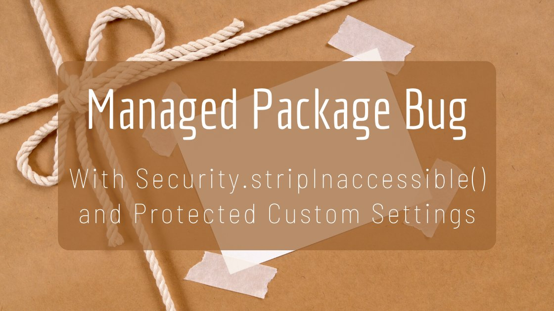 Salesforce Managed Package - Protected Custom Settings Issue with Security.stripInaccessible()